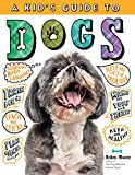 A Kid s Guide to Dogs: How to Train, Care for, and Play and Communicate with Your Amazing Pet!