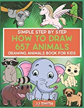 How to Draw 657 Animals - Simple Step by Step Drawing Animals Book For Kids: Simple step-by-step line illustrations make it easy for children to draw with confidence. (How To Draw Animals Art Book)