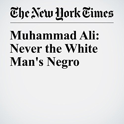 Muhammad Ali: Never the White Man's Negro cover art