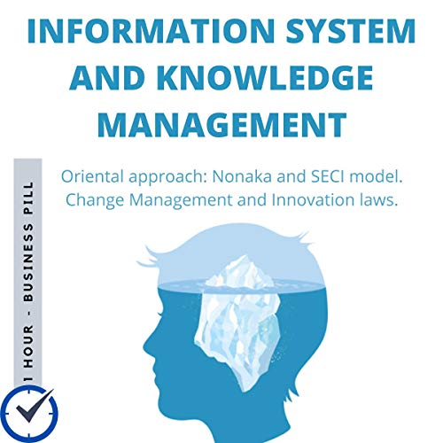 Information System and Knowledge Management: Oriental Approach: Nonaka and SECI Model: Change Management and Innovation laws