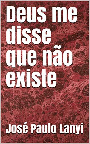Deus me disse que não existe (Portuguese Edition)