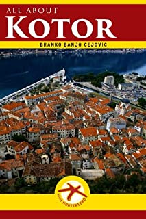 all about KOTOR: Kotor City Guide (Visit Montenegro) (Volume 1)