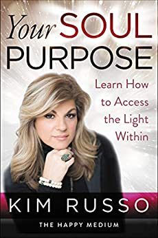 Your Soul Purpose: Learn How to Access the Light Within by [Kim Russo]