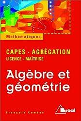 Algèbre et géométrie - [Agrégation - CAPES - Licence - Maîtrise] de François Combes