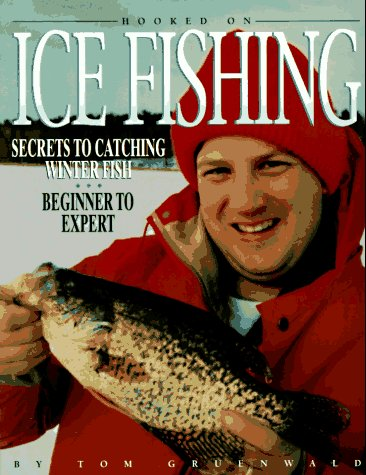 Hooked on Ice Fishing: Secrets to Catching Winter Fish : Beginner to Expert