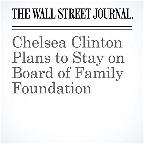 Chelsea Clinton Plans to Stay on Board of Family Foundation cover art
