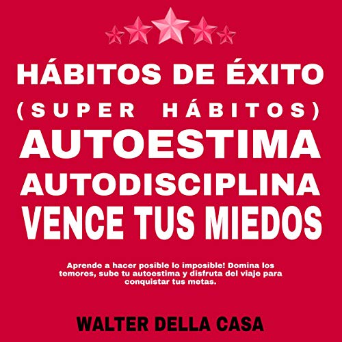 Hábitos de Éxito, Super Hábitos, Autoestima, Autodisciplina, Vence Tus Miedos [Success Habits, Super Habits, Self-Esteem, Self-Discipline, Overcome Your Fears]  By  cover art