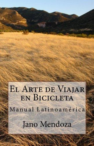 El arte de viajar en bicicleta: Manual Latinoamérica