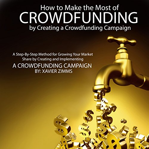How to Make the Most of Crowdsourcing by Creating a Crowdfunding Campaign audiobook cover art