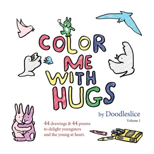 Color Me With Hugs: Drawings and poems to delight youngsters and the young at heart. (Volume 1)