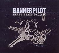 Heart Beats Pacific by Banner Pilot (2011-11-08)