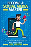 Become A Social Media Master: A Guide To Flourish Your Business on Social Media Platforms (English Edition)