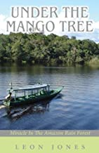 Under the Mango Tree (Miracle in the Amazon Rain Forest)