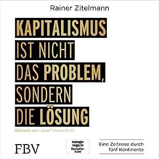 Kapitalismus ist nicht das Problem, sondern die Lösung     Eine Zeitreise durch fünf Kontinente              Autor:                                                                                                                                 Rainer Zitelmann                               Sprecher:                                                                                                                                 Josef Vossenkuhl                      Spieldauer: 9 Std. und 43 Min.     151 Bewertungen     Gesamt 4,8