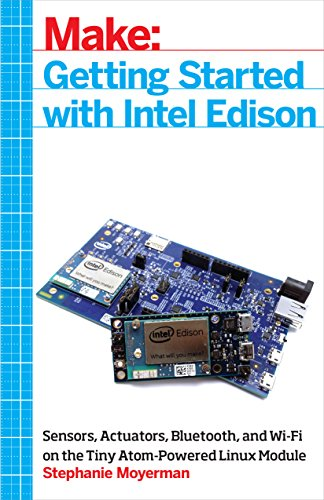 Getting Started with Intel Edison: Sensors, Actuators, Bluetooth, and Wi-Fi on the Tiny Atom-Powered Linux Module (Make:) (English Edition)