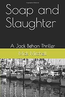 Soap and Slaughter: A Jack Behan Thriller