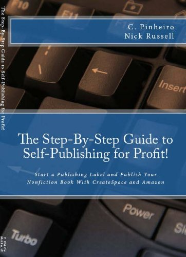 The Step-by-Step Guide to Self-Publishing for Profit! : Start Your Own Home-Based Publishing Company and Publish Your Non-Fiction Book