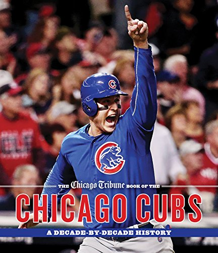 Chicago Tribune Book of the Chicago Cubs: A Decade-By-Decade History