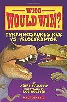 Who Would Win? Tyrannosaurus Rex Vs. Velociraptor 0545175739 Book Cover