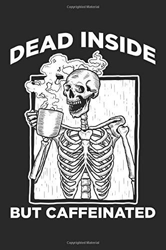 Dead Inside but Caffeinated Skeleton Coffee Shop: Koffein Skelett Kaffeeladen Notizbuch DIN A5 120 Seiten für Notizen, Zeichnungen, Formeln   Organizer Schreibheft Planer Tagebuch