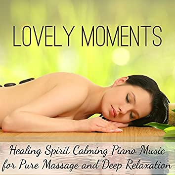 Lovely Moments - Healing Spirit Calming Piano Music for Pure Massage and Deep Relaxation with Instrumental New Age Sounds