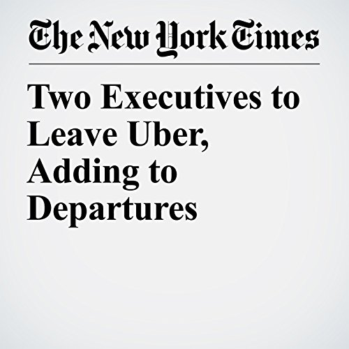 Two Executives to Leave Uber, Adding to Departures copertina