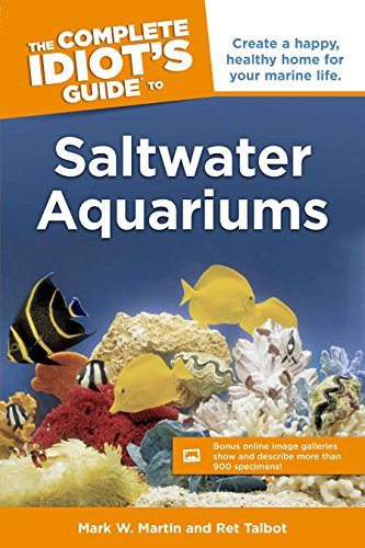 The Complete Idiot's Guide to Saltwater Aquariums: Create a Happy, Healthy Home for Your Marine Life