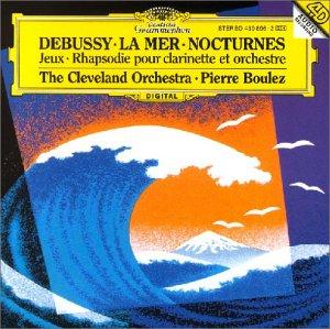 Debussy: La Mer/Nocturnes/Jeux/Rhapsodie pour Clarinette et Orchestre