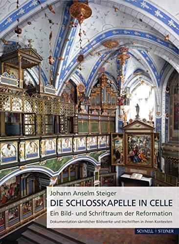Die Schlosskapelle in Celle: Ein Bild- und Schriftraum der Reformation. Dokumentation sämtlicher Bildwerke und Inschriften in ihren Kontexten