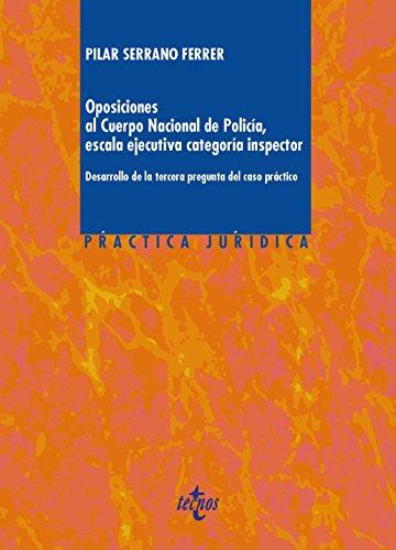 Oposiciones al Cuerpo Nacional de Policía, escala ejecutiva categoría inspector: Desarrollos de la tercera pregunta del caso práctico (Derecho - Práctica Jurídica)