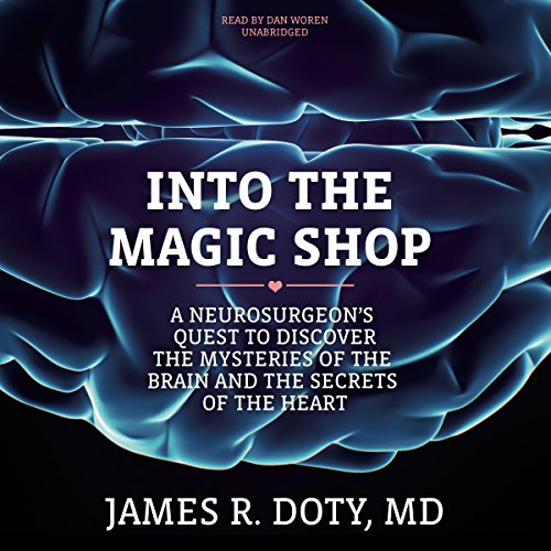Into the Magic Shop     A Neurosurgeon's Quest to Discover the Mysteries of the Brain and the Secrets of the Heart              Written by:                                                                                                                                 James R. Doty MD                               Narrated by:                                                                                                                                 Dan Woren                      Length: 7 hrs and 2 mins     23 ratings     Overall 4.8