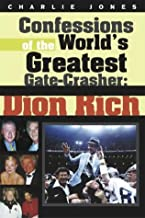 Confessions of the World's Greatest Gate Crasher: Dion Rich by Charlie Jones (2003-06-02)