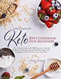 The Complete Keto Diet Cookbook for Beginners: The Ultimate Guide with 1000 Easy, Low Carbs & Healthy Recipes for an Effortless Weight Loss, Including a Useful 14-Days Meal Plan