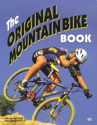 The Original Mountain Bike Book: Choosing, Riding and Maintaining the Off-road Bicycle