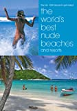 The World's Best Nude Beaches and Resorts: One Thousand Beautiful Places for Bathing Naked