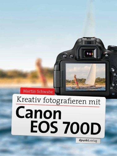 Kreativ fotografieren mit Canon EOS 700D (German Edition)