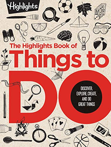 The Highlights Book of Things to Do: Discover, Explore, Create, and Do Great Things (Highlights...