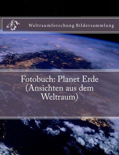 Fotobuch: Planet Erde (Ansichten aus dem Weltraum): Weltraumforschung Bildersammlung
