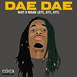 Wat U Mean (Aye, Aye, Aye) [Explicit]