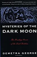 Mysteries of the Dark Moon: The Healing Power of the Dark Goddess by Demetra George(1992-05-22)