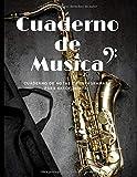 Cuaderno de Musica Cuaderno de Notas y Pentagramas para Saxofonista: Ideal para sus Ejercicios de...