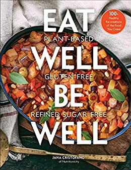 Eat Well, Be Well: 100+ Healthy Re-creations of the Food You Crave by [Jana Cristofano]