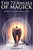 The 72 Angels of Magick: Instant Access to the Angels of Power (The Gallery of Magick)