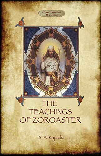 Compare Textbook Prices for The Teachings of Zoroaster, and the Philosophy of the Parsi Religion  ISBN 9781909735132 by Kapadia, Shapurji Aspaniarji