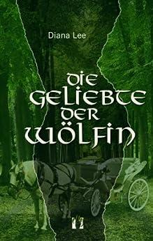 Die Geliebte der Wölfin (German Edition) by [Diana Lee]