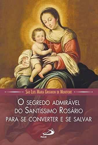 O Segredo Admirável do Santíssimo Rosário Para se Converter e se Salvar
