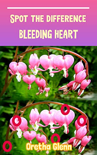 Spot the difference Bleeding Heart: Picture puzzles for adults Can You Really Find All the Differences? (English Edition)