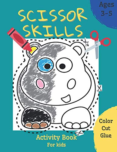 Scissor Skills Activity Book for Kids 3-5: Coloring Book Color Paste Glue Cutting Practice Cut-Out Activities for Toddlers