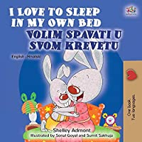 I Love to Sleep in My Own Bed (English Croatian Bilingual Book for Kids) (English Croatian Bilingual Collection)