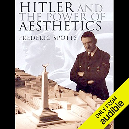 Hitler and the Power of Aesthetics                   By:                                                                                                                                 Frederic Spotts                               Narrated by:                                                                                                                                 Robert Fass                      Length: 15 hrs and 19 mins     37 ratings     Overall 4.3
